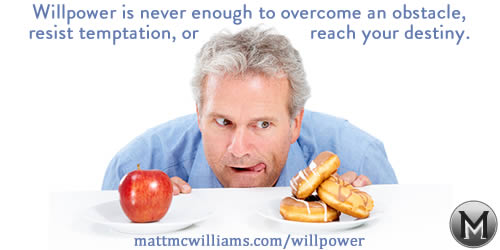 EVER WANTED TO ACHIEVE GREATNESS IN LIFE? FORGET IMPROVING YOUR WILLPOWER AND DO THIS