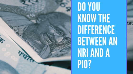 Do you know the difference between an NRI and a PIO?