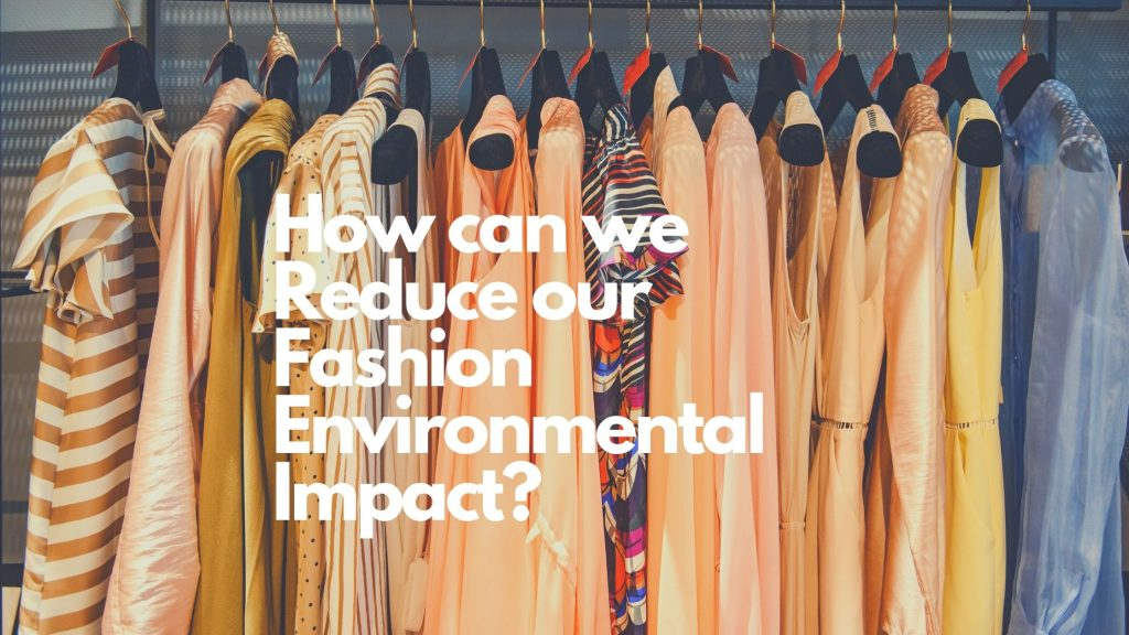 How can we reduce our Fashion Environmental Impact?