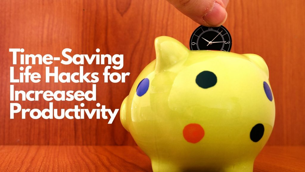 Time-Saving Life Hacks for Increased Productivity